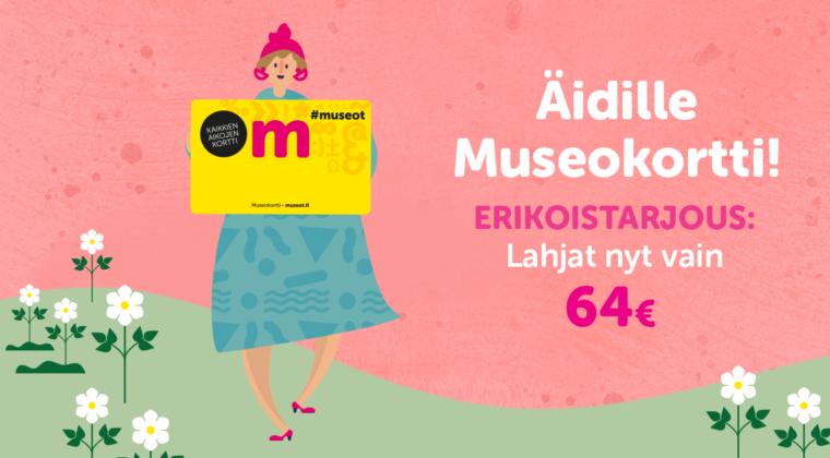 Muista äitiä Museokortilla ja anna lupaus kaikkien aikojen kulttuurikesästä! Digilahjat Museokortin verkkokaupasta nyt vain 64€ (norm. 72€).